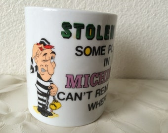 "Vintage Coffee Cup - ""Stolen From Some Place in Michigan, Can't Remember Where"" - very good used condition"