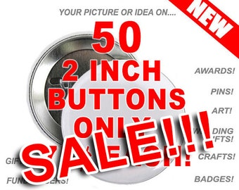 50 Custom 2 inch Buttons Personalized