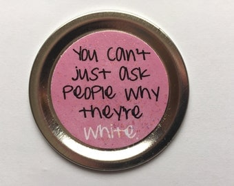 """Mean Girls Magnet – Funny Movie Quote: """"You can't just ask people why they're white."""""""