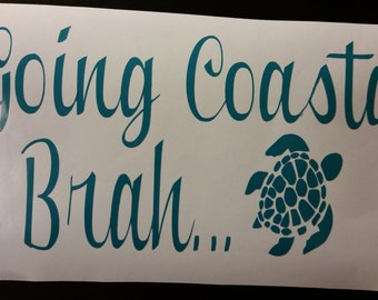Going Coastal Brah.. Vinyl Decal for a vehicle or wall