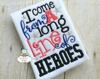 I come from a long line of Heroes Shirt, Patriotic or 4th of July, Memorial Day,  Independence Day, Fireworks, Military Family