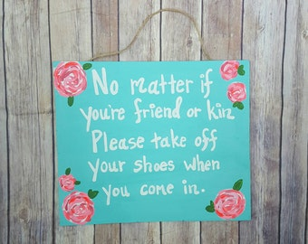 Take Your Shoes Off Sign - Remove Your Shoes - No Matter if You're Friend or Kin, Please Take Off Your Shoes When You Come In - Wooden Sign