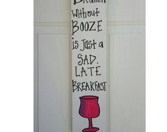 Brunch without booze is just a sad, late breakfast. - BOOZE sign, BRUNCH, wooden sign, custom sign, rustic, repurposed, breakfast, funny