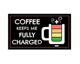 Fridge Magnet: COFFEE Keeps Me FULLY CHARGED