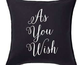 """As You Wish Princess Bride inspired pillow cover/movie quote pillow COVER ONLY 20x20"""""""