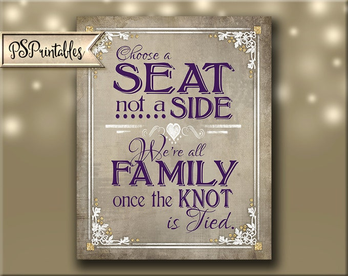 Printable Wedding Sign, seating sign - Choose a seat, not a side - We're all Family, once the knot is tied,  Old Lace Collection