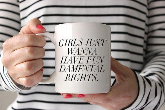 Feminist Coffee Mug - Girls just wanna have fun-damental rights. - Feminism Girlboss Sassy Mug