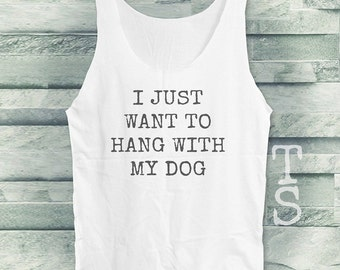 I Just Want to Hang with My Dog tank top workout tank top graphic shirt women tank top sleeveless singlet size S M L