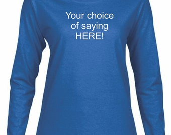 Royal Blue Long Sleeve Tee with Saying of your choice!