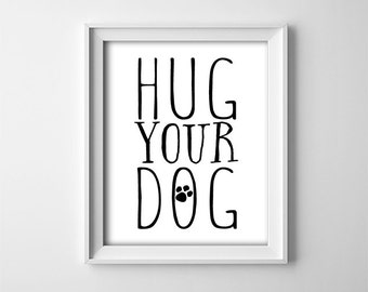 """INSTANT DOWNLOAD 8X10"""" printable digital art - Hug your dog - Animal lover - Black and White - typography - Paw print - Home wall art"""