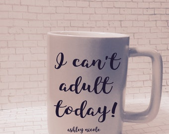 I cant adult today coffee mug