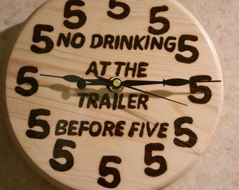 No Drinking at the Trailer before 5 - All Hours being 5 - Clock - **LIMITED SUPPLY!**