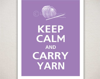 Keep Calm and CARRY YARN Typography Art Print 11x14 (Featured color: Orchid--choose your own colors)