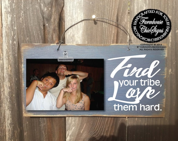 find your tribe, love them hard, tribe photo holder, gift for friends, friend gift, friend picture frame, friend photo holder, 228
