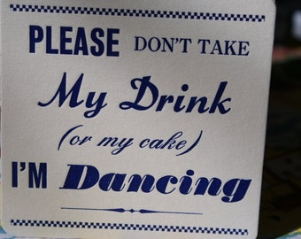 I'm Dancing(don''t take my drink) COASTERS  X 100