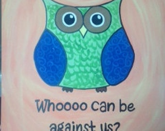 Whoooo can be against us?