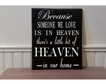 Because Someone We Love Is Heaven... There's a little bit of Heaven in our home wood sign