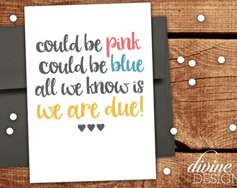 Could be pink, could be blue. All we know is we are due!- New Baby Card  - Pregnancy Announcement -Baby Announcement
