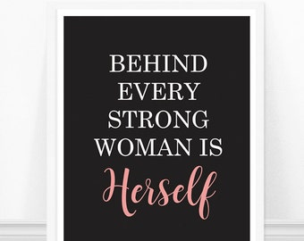 Feminism Print - Typography - Behind Every Strong Woman Is Herself - Feminism Quote - Office Art - Inspirational Art - Motivational Quote