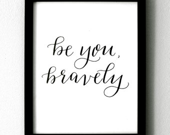 """Hand-Lettered """"Be You Bravely"""" Print"""