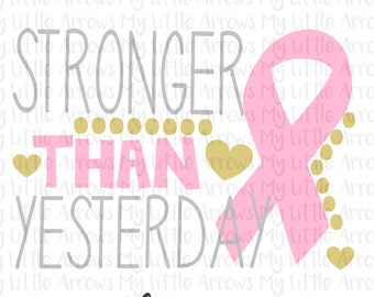 Stronger than yesterday SVG, DXF, EPS, png Files for Cutting Machines Cameo or Cricut // breast cancer awareness svg - relay for life svg