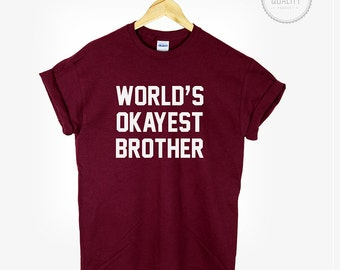WORLDS OKAYEST BROTHER T Shirt Funny Gift For Brother Family Christmas Gift *brand new