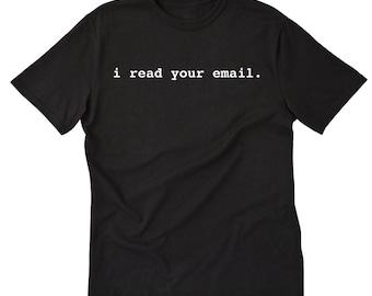 I Read Your Email T-shirt Geek Nerd IT Webmaster Computer Programming Geek Tee Shirt
