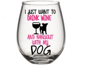 Wine Glasses - I Just Want To Drink  And Hang Out With My Dog Wine Glass, Dog Lovers Wine Glass