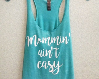 Mommin' Ain't Easy racerback tank in multiple colors - perfect gift for new moms