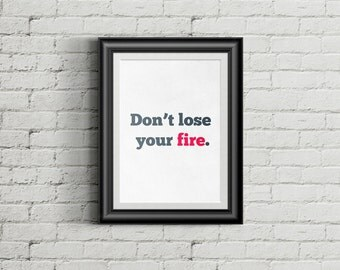 Don't Lose Your Fire, Home Decor, Art Print, Digital Art