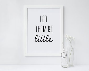 Let Them Be Little, Nursery Printable, Art Print, Home & Nursery Decor, Baby Shower Gift, Gender Neutral, Baby Bedroom, Neutral Playroom Art