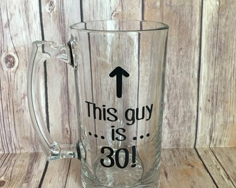 This Guy is 30! beer mug, Personalized 25oz beer mug, Pint Glass, 30th birthday gift