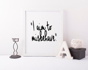 I Aim to Misbehave, Serenity Quote, Firefly Poster, Instant Download, Geeky Gift, Digital Print, Joss Whedon, Home Decor, Funny Quote