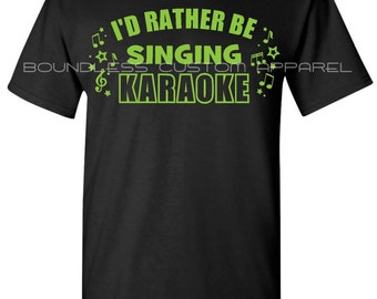 Karaoke Shirt, I'd Rather Be Singing Karaoke Shirt, Adult T-Shirt, Graphic Tee, Karaoke Shirt, Cool Shirt, Karaoke Saying on a Shirt