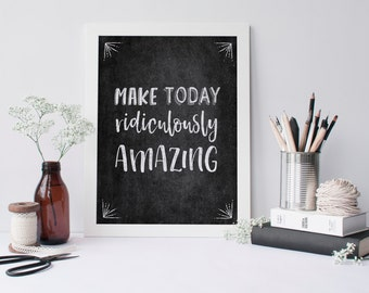 Printable Quote Make today ridiculously amazing, Chalkboard Wall Art, Printable Art, Inspirational quote, Inspirational chalkboard printable