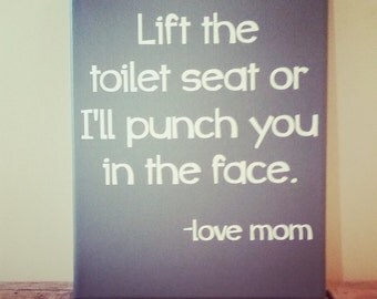 Lift the Toilet Seat or I'll punch you in the face, Love Mom / Bathroom Decor / Home Decor / Bathroom Sign / Humor / Sarcastic