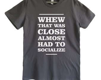 Geeky GIFT SHIRT Socially awkward shirt Almost had to socialize thsirt Geeky T-Shirt Introvert shirt Birthday gift Geeky gift