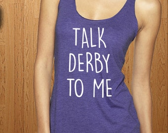 Talk Derby To Me Shirt Roller Derby Tank Top Gift Idea Skates Skating Jammer Clothing Girls Womens Gym Mens Wife Present Sport Scrimmage