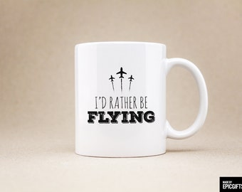 I'd rather be flying - Gift For Her Him Friend Family Birthday Gift Unique Coffee Mug Pilot Mug - 0119
