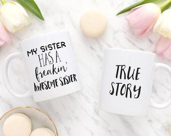 Sister Mug, My sister has a freakin' awesome sister, True story, Funny coffee mug, Tea mug, Gift for sister, Coffee cup, Mugs, MC01