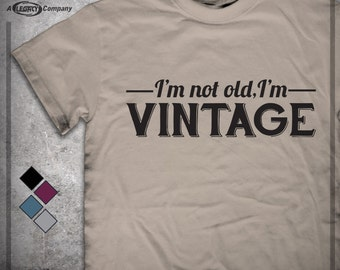 I'm Not Old I'm Vintage Againg Shirt, Birthday Gift, 50 Year Old, 40 Year Old, Getting Older Tee ID58