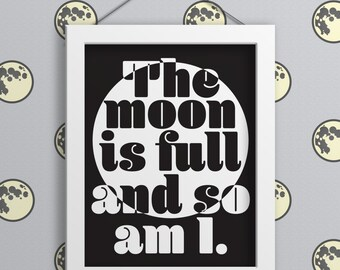 The Moon is Full and So Am I Print - Minimalist. Home Decor. Wall Art. Typography Art. Wall Decor. Typography Poster. Funny. Gift. Print.