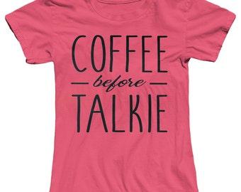 Coffee Before Talkie Women's T-Shirt