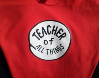 TEACHER of all things, Principal, Mom, Dad, Aunt, Uncle, CUSTOM of all things, t shirt dr seuss thing 1 2 3