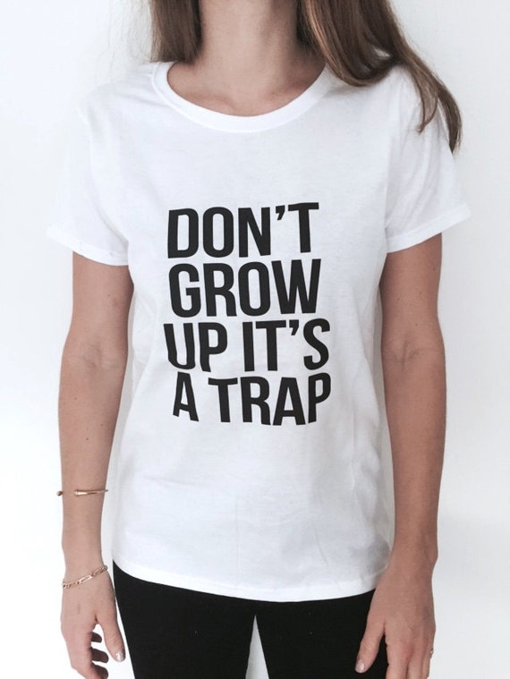 Don't grow up it's a trap Tshirt Fashion funny saying