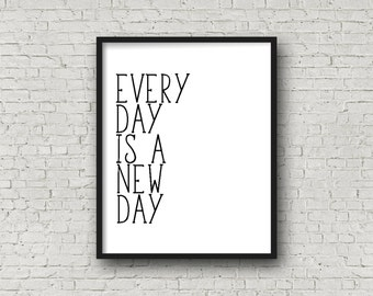 Every Day Is A New Day, Inspirational Print, Printable Art, Typography Quote, Motivational Poster, Wall Art, Fashion Print, Minimalist Print