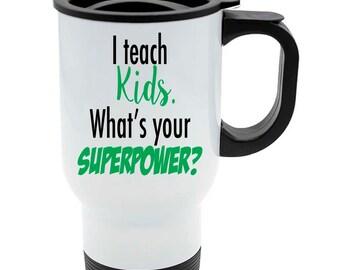 Teacher Gift, Teacher  Travel Mug, Teacher Coffee Cup, Daycare Gift, Daycare Travel Mug,  Best Teacher Travel Mug, I Teach Kids, Travel Mugs