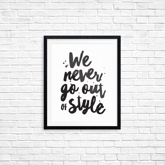 Printable Art, We Never Go Out of Style, Inspirational Art, Music Quote, Typography Art Prints, Digital Download Print, Quote Printables