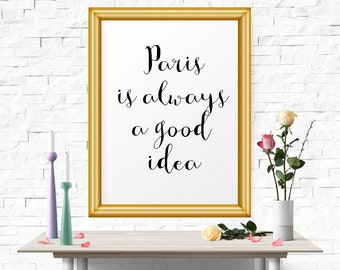 Inspirational Art, Paris Is Always A Good Idea, Inspirational Quote, Motivational Art, Typographic Print, Typographic Art, Wall Art Decor