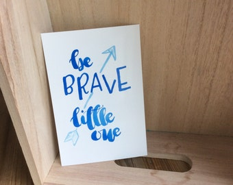 Original 4x6' Art Print | Be brave